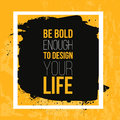 Be bold enough to Design your Life. Inspiring Motivation Quote about Possibilities. Vector Typography Concept On Grunge