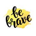 Be brave trendy quote on watercolor splash