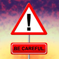 Be Careful Indicates Beware Safety And Placard Royalty Free Stock Photo