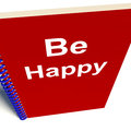 Be happy notebook means being happier or merry meaning Royalty Free Stock Photo