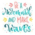 Be a Mermaid and Make Waves hand draw lettering quote. Isolated pink, sea ocean colors realistic water textured phrase