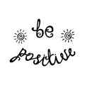 Be positive. Inspirational quote about happy. Modern calligraphy phrase with hand drawn sun.
