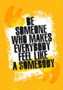 Be Someone Who Makes Everyone Feel Like Somebody. Inspiring Creative Motivation Quote Poster Template. Royalty Free Stock Photo