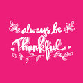 Always be thankful.