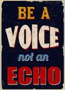 Be A Voice Not An Echo Vintage...