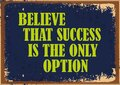 Believe that success is the only option. Inspiring motivation quote
