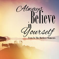Always believe in yourself even the darkest moments text overlay a nature landscape Stock Photography