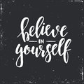 Believe in yourself. Inspirational vector Hand drawn typography poster. T shirt calligraphic design. Royalty Free Stock Photo