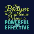 Best Bible quotes about the power of prayer - The Prayer of a righteous person is powerful and effective Royalty Free Stock Photo
