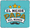 The best Dad in the World - World s best dad - spanish language. Happy fathers day - Feliz dia del Padre - quotes
