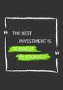 The best investment is to invest in yourself. Motivation quote