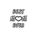 Best Mom ever. Greeting Card Mother`s Day. Hand lettering, greeting inscription.