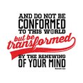 Bible lettering. Christian illustration. Do not be conformed to this world, but be transformed by the renewal of your mind Royalty Free Stock Photo
