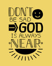 Biblical background with a smile face and rays of the sun and hand lettering Do not be sad, God is always near.