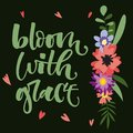 Bloom with grace hand drawn modern calligraphy motivation quote in simple bloom colorful flowers and leafs bouquet on dark green
