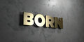 Born - Gold sign mounted on glossy marble wall  - 3D rendered royalty free stock illustration Royalty Free Stock Photo