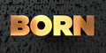 Born - Gold text on black background - 3D rendered royalty free stock picture Royalty Free Stock Photo