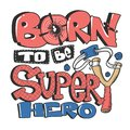 Born to be a super dude slogan graphic for kids t-shirt Royalty Free Stock Photo