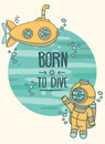 Born to dive poster, card with vintage submarine and diver