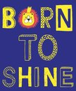 Born to shine fashion slogan with lion face vector illustration for kids print.