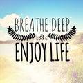 Breathe deep enjoy life