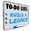 Build a legacy leave lasting impression future history message b words written on dry erase board to illustrate the need to in or Stock Photo