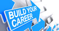 Build Your Career - Inscription on Blue Arrow. 3D.