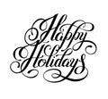 Calligraphic Happy Holidays hand writing inscription