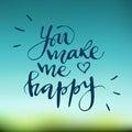 Calligraphic inscription. You make me happy. Hand drawn
