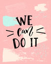 We can do it - feminism slogan. Modern calligraphy, black text on pink background.