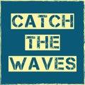 Catch the waves slogan Vector T shirt design
