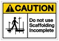 Caution Do Not Use Scaffolding Incomplete Symbol Sign, Vector Illustration, Isolate On White Background Label. EPS10