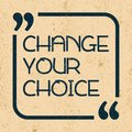 Change your choice. Inspirational motivational quote. Vector illustration