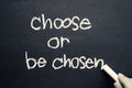 Choose or be chosen concept handwritten with chalk Royalty Free Stock Photos