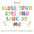 Close your eyes and look at me. Cute postcard.
