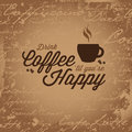 Coffee makes you happy vintage style design that reads drink coffe til youre Royalty Free Stock Photography