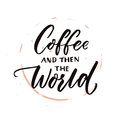 Coffee and then the world. Morning motivation quote, coffee saying. Vector phrase with brown circle cup trace. Royalty Free Stock Photo