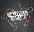 Collateral damage unintentional injury casualty of war battle a chalk outline a dead body and the words representing a civilian Royalty Free Stock Image