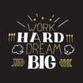 Concept hand lettering motivational quote. Work hard dream big. Vector Motivation Poster Design