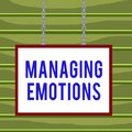 Conceptual hand writing showing Managing Emotions. Business photo showcasing Controlling feelings in oneself Maintain composure