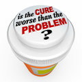 Is the cure worse than the problem medicine bottle cap a child proof top with words illustrating question asking if a solution Royalty Free Stock Photos