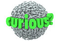Curious word question mark ball sphere inquisitive ask answers on a or of marks to illustrate someone with an nature seeking to Stock Image