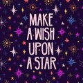 Cute design with motivation quote and space pattern. Make a wish upon a star lettering. Cartoon stars pattern decoration