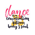 Dance is a conversation between body and soul. Inspiration quote about dancing.