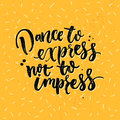 Dance to express not to impress motivation saying about dancing vector lettering on yellow background wall art decoration for Royalty Free Stock Image