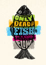 Only Dead Fish Go With The Flow.Inspiring Lettering Creative Motivation Quote Composition. Vector Typography
