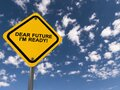 Dear future i`m ready traffic sign Royalty Free Stock Photo