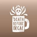 Death before decaf. Royalty Free Stock Photo