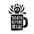 Death before decaf. Cup silhouette and lettering. Royalty Free Stock Photo