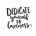 Dedicate yourself to laziness. Funny quote, vector typography poster about lazy and weekend. Royalty Free Stock Photo